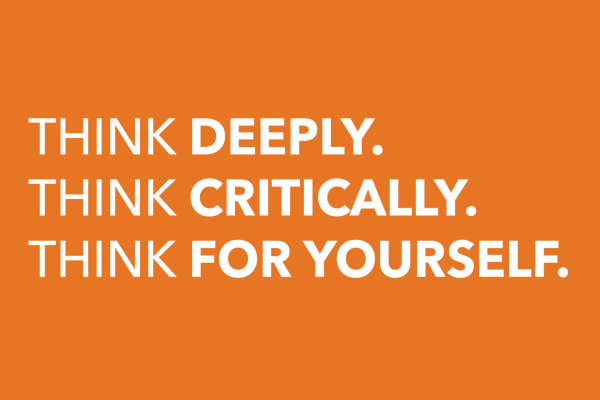 Think Deeply. Think Critically. Think For Yourself.